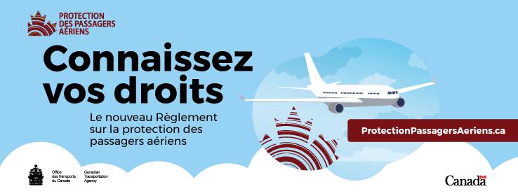 Protection des passagers aériens.  Connaissez vos droits.  Le nouveau Règlement sur la protection des passagers aériens.  Office des transports du Canada.  ProtectionPassagersAeriens.ca