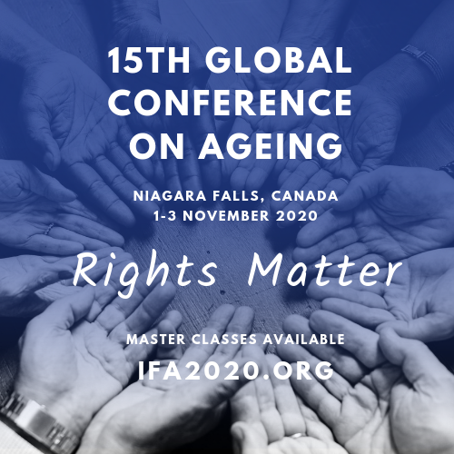 15th Global Conference on Ageing Niagara Falls, Canada 1-3 November 2020 Rights Matter Master Classes Available IFA2020.org